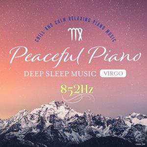 Peaceful-Piano-DEEP-SLEEP-MUSIC-Virgo-852Hz